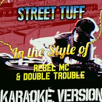 Street Tuff (In the Style of the Rebel MC & Double Trouble) - Single — Ameritz Audio Karaoke