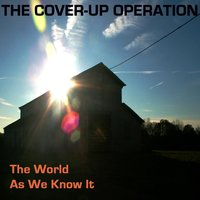 The World as We Know It — The Cover-Up Operation