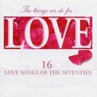 The Things We Do for Love - 16 Love Songs of the Seventies — Robert Knight