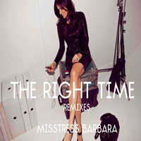 The Right Time Remixes — Misstress Barbara