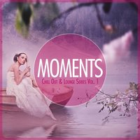 MOMENTS - Chill-Out & Lounge Series, Vol. 1 — сборник