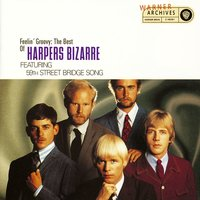Feelin' Groovy: The Best Of Harpers Bizarre Featuring The 59th Street Bridge Song — Harpers Bizarre