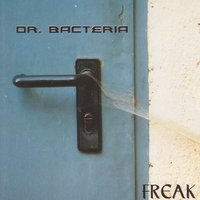 Freak — Dr. Bacteria