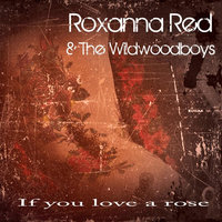 If You Love a Rose — Roxanna Red & The Wildwood Boys