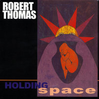 Holding Space — Robert Thomas