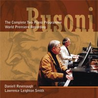 The Busoni Two Piano Programme — Daniell Revenaugh, Lawrence Leighton Smith