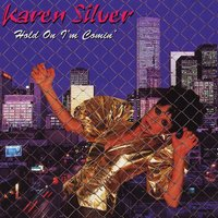 Hold on I'm Comin' — Karen Silver
