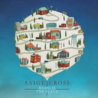 Home Is the Place — Saige Cross