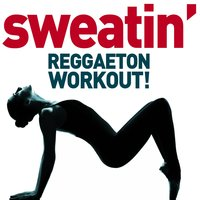 Sweatin' - Reggaeton Workout! Latin Club Bangers for Running, Dancing, Lifting, Cardio, Calisthenics, And Getting into Shape! — сборник