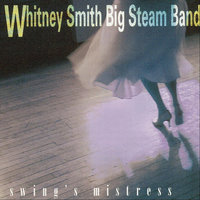 Swing's Mistress — Whitney Smith Big Steam Band