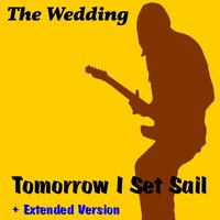 Tomorrow I Set Sail — The Wedding