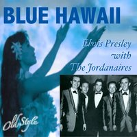 Blue Hawaii — Elvis Presley, The Jordanaires