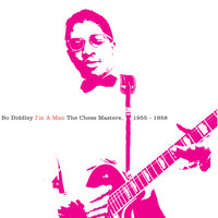 I'm A Man:The Chess Masters, 1955-1958 — Bo Diddley
