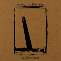 Pacific•Atlantic — The End Of The Ocean
