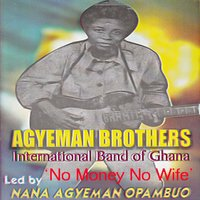 No Money No Wife — Agyeman Brothers International Band of Ghana