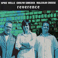 Reverence — Gwilym Simcock, Malcolm Creese, Spike Wells