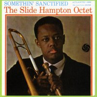 Somethin' Sanctified — The Slide Hampton Qctet