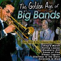 The Golden Age of Big Bands — Glenn Miller & His Orchestra|Glenn Miller