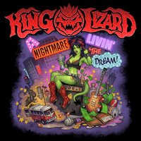 A Nightmare Livin the Dream — King Lizard