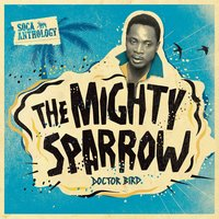 Soca Anthology: Dr. Bird - The Mighty Sparrow — Mighty Sparrow