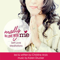 Madly in Love With Me: Self-Love Meditations — Christine Arylo