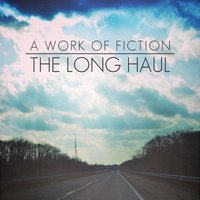 The Long Haul — A Work of Fiction