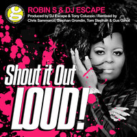 Shout It out Loud — DJ Escape, Robin S, Robin S & DJ Escape