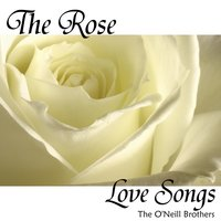 The Rose - Love Songs — Wedding Music Experts: The O'Neill Brothers