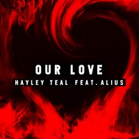 Our Love — Hayley Teal, ALIUS