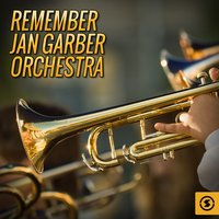Remember Jan Garber Orchestra — Jan Garber Orchestra