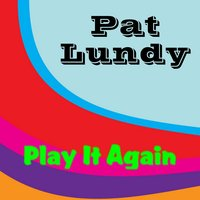 Play It Again — Pat Lundy