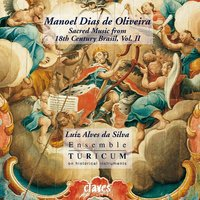 Manoel Dias de Oliveira: Sacred Music from 18th Century Brasil, Vol. II — Ensemble Turicum