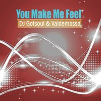 You Make Me Feel — DJ Gotsoul, Valdemossa, DJ Gotsoul, Valdemossa