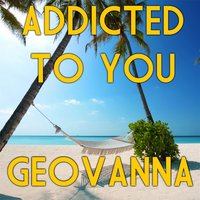 Addicted to You — Geovanna