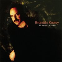 I'll Always Be Lonely — Brendan Keeley