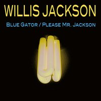 Blue Gator/ Please Mr. Jackson — Willis Jackson