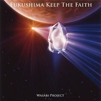 Fukushima Keep The Faith — Wasabi Project