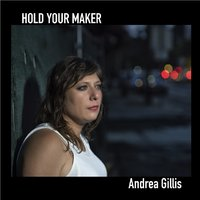 Hold Your Maker — Andrea Gillis