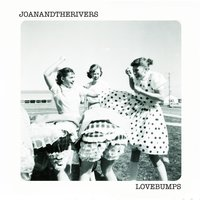Love Bumps — Joan and the Rivers