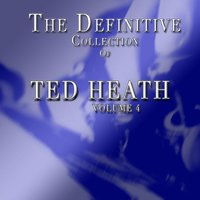 Ted Heath: The Definitive Collection, Vol. 4 — Ted Heath