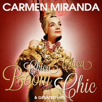 Carmen Miranda: Chica Chica Boom Chic and Greatest Hits — Carmen Miranda