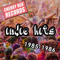 Cherry Red Indie Hits: 1985-1986 — сборник