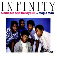 Come on and Be My Girl / Magic Man (Cast Your Spell) — Infinity