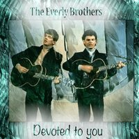 Devoted to You — The Everly Brothers