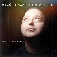 I'm on Fire — Özgür Hazar
