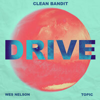 Clean Bandit, Wes Nelson, Topic - Drive