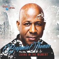 Living in the Moment — Benjamin Thomas