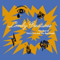 Lovely Creatures - The Best of Nick Cave and The Bad Seeds (1984-2014) — Nick Cave & The Bad Seeds