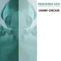 Profoundly Love — Chubby Checker