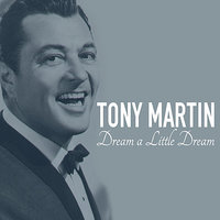 Dream A Little Dream — Tony Martin